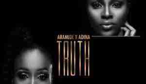 Aramide - Truth ft Adina